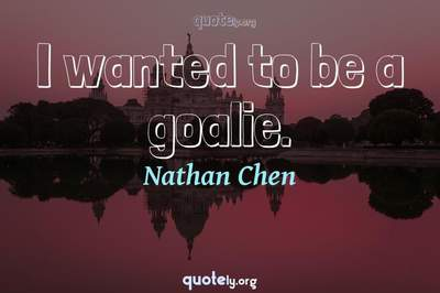 Photo Quote of I wanted to be a goalie.