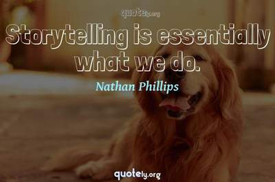 Photo Quote of Storytelling is essentially what we do.