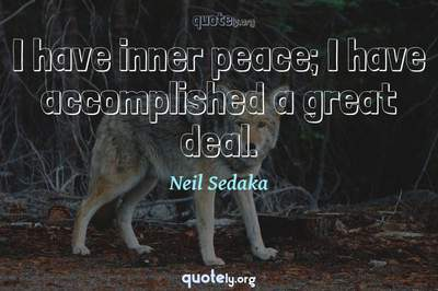 Photo Quote of I have inner peace; I have accomplished a great deal.