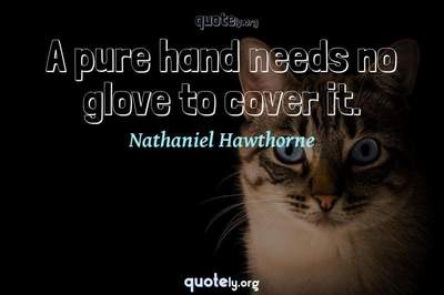 Photo Quote of A pure hand needs no glove to cover it.