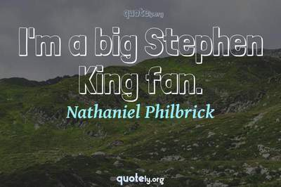 Photo Quote of I'm a big Stephen King fan.