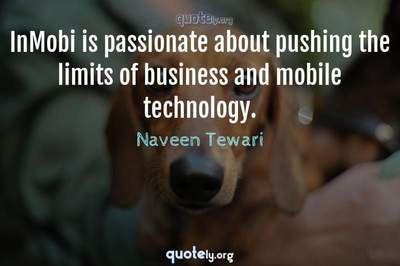 Photo Quote of InMobi is passionate about pushing the limits of business and mobile technology.