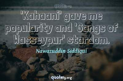 Photo Quote of 'Kahaani' gave me popularity and 'Gangs of Wasseypur' stardom.