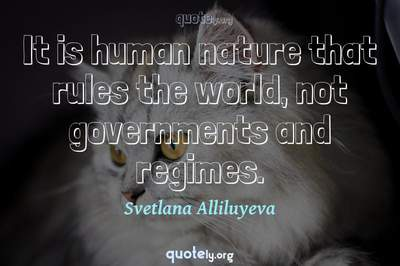 Photo Quote of It is human nature that rules the world, not governments and regimes.