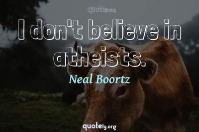 Photo Quote of I don't believe in atheists.