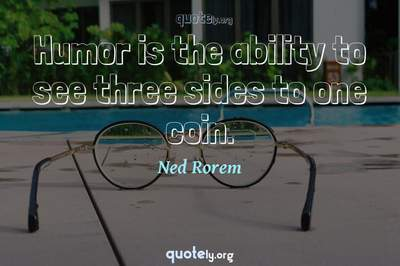 Photo Quote of Humor is the ability to see three sides to one coin.