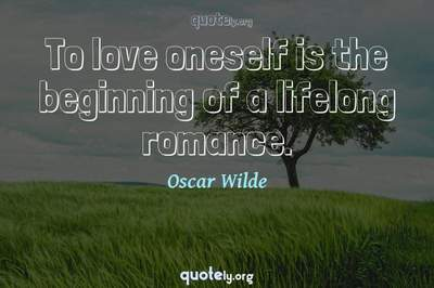Photo Quote of To love oneself is the beginning of a lifelong romance.