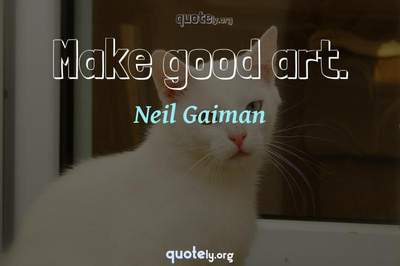 Photo Quote of Make good art.