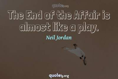 Photo Quote of The End of the Affair is almost like a play.