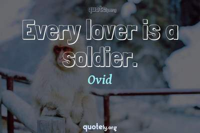 Photo Quote of Every lover is a soldier.