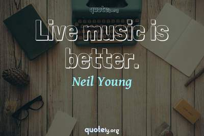 Photo Quote of Live music is better.