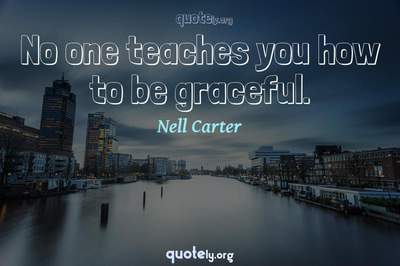 Photo Quote of No one teaches you how to be graceful.