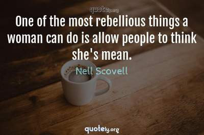 Photo Quote of One of the most rebellious things a woman can do is allow people to think she's mean.