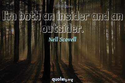 Photo Quote of I'm both an insider and an outsider.