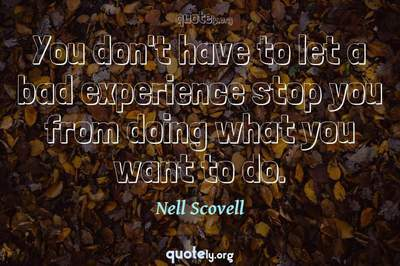 Photo Quote of You don't have to let a bad experience stop you from doing what you want to do.