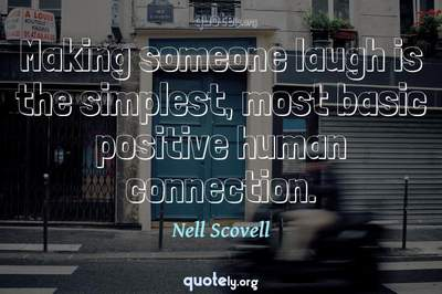 Photo Quote of Making someone laugh is the simplest, most basic positive human connection.