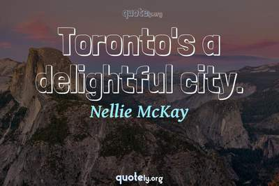 Photo Quote of Toronto's a delightful city.