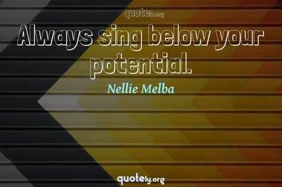 Photo Quote of Always sing below your potential.