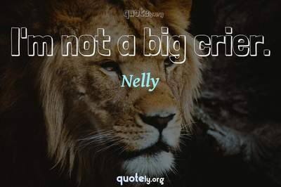 Photo Quote of I'm not a big crier.