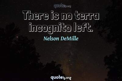 Photo Quote of There is no terra incognito left.