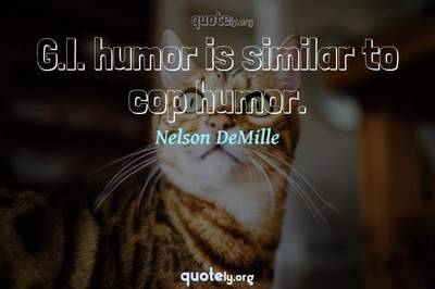 Photo Quote of G.I. humor is similar to cop humor.