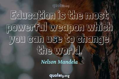 Photo Quote of Education is the most powerful weapon which you can use to change the world.
