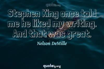 Photo Quote of Stephen King once told me he liked my writing. And that was great.