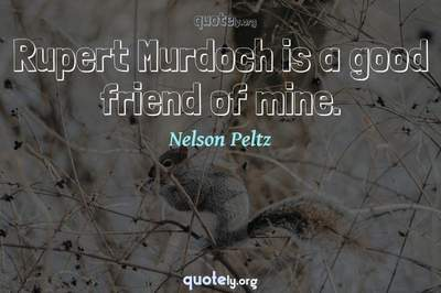 Photo Quote of Rupert Murdoch is a good friend of mine.
