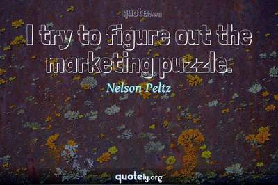 Photo Quote of I try to figure out the marketing puzzle.