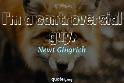 Photo Quote of I'm a controversial guy.