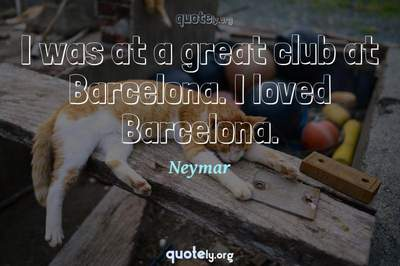 Photo Quote of I was at a great club at Barcelona. I loved Barcelona.