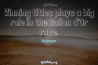Photo Quote of Winning titles plays a big role in the Ballon d'Or race.