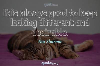 Photo Quote of It is always good to keep looking different and desirable.