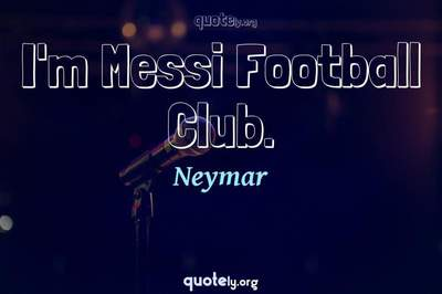 Photo Quote of I'm Messi Football Club.