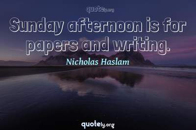 Photo Quote of Sunday afternoon is for papers and writing.
