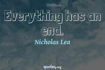 Photo Quote of Everything has an end.