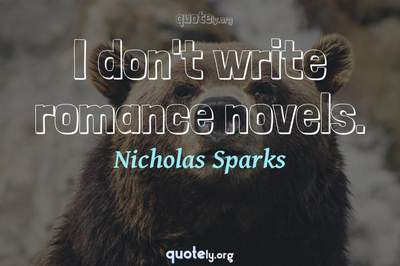 Photo Quote of I don't write romance novels.