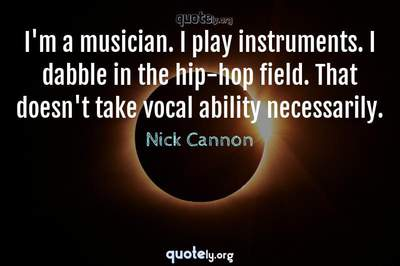 Photo Quote of I'm a musician. I play instruments. I dabble in the hip-hop field. That doesn't take vocal ability necessarily.