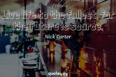 Photo Quote of Live life to the fullest, for the future is scarce.