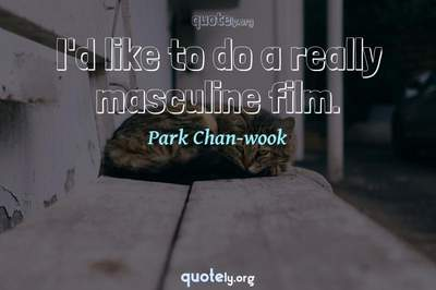 Photo Quote of I'd like to do a really masculine film.