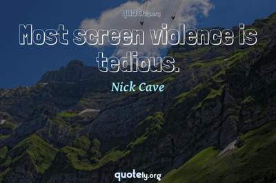 Photo Quote of Most screen violence is tedious.