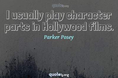 Photo Quote of I usually play character parts in Hollywood films.