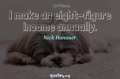 Photo Quote of I make an eight-figure income annually.