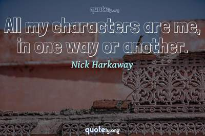 Photo Quote of All my characters are me, in one way or another.