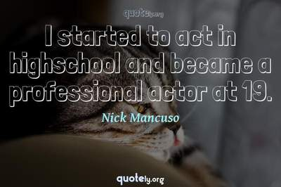 Photo Quote of I started to act in highschool and became a professional actor at 19.