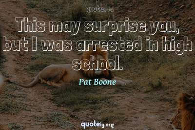 Photo Quote of This may surprise you, but I was arrested in high school.