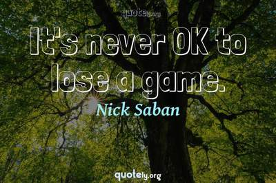 Photo Quote of It's never OK to lose a game.