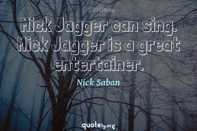 Photo Quote of Mick Jagger can sing. Mick Jagger is a great entertainer.