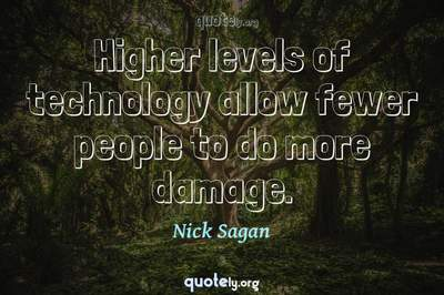 Photo Quote of Higher levels of technology allow fewer people to do more damage.
