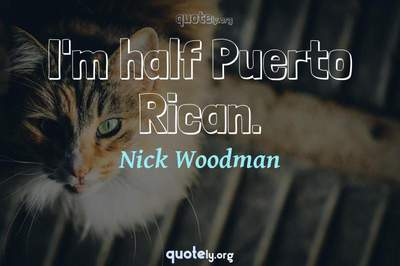 Photo Quote of I'm half Puerto Rican.
